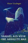 Samael Aun Weor: The Absolute Man- by Oscar Uzcategui