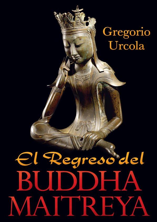 El Regresso del Buddha Maitreya - por Gregorio Urcola