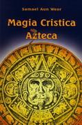 MAGIA CRÍSTICA AZTECA- por Samael Aun Weor