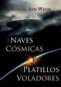 Las Naves Cósmicas y las Platillos Voladores - Samael Aun   Weor